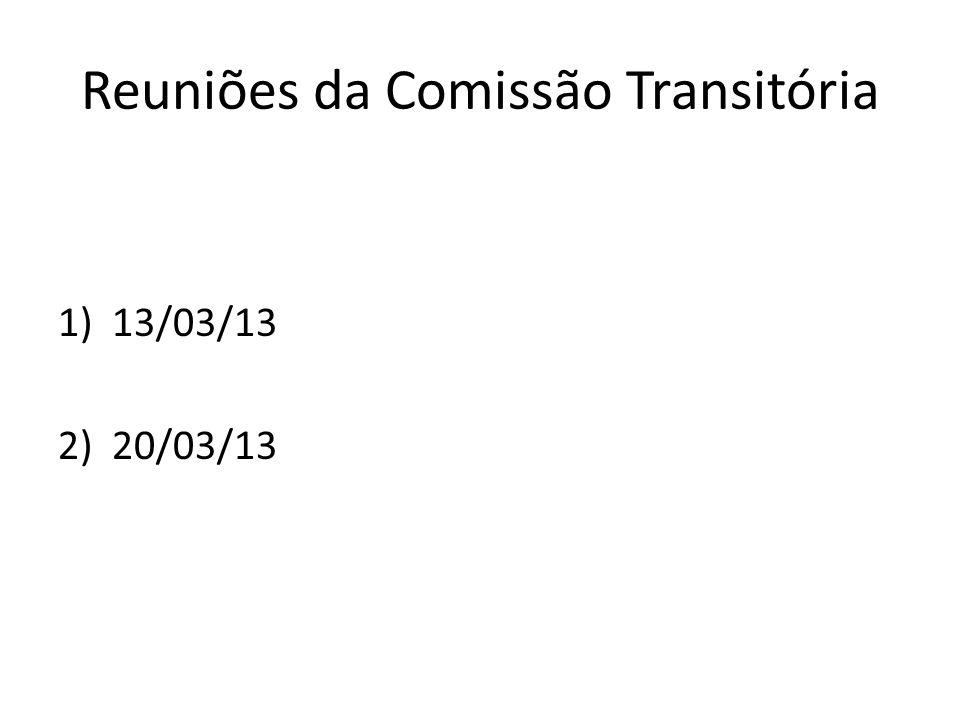 Reuniões da Comissão Transitória 1)13/03/13 2)20/03/13