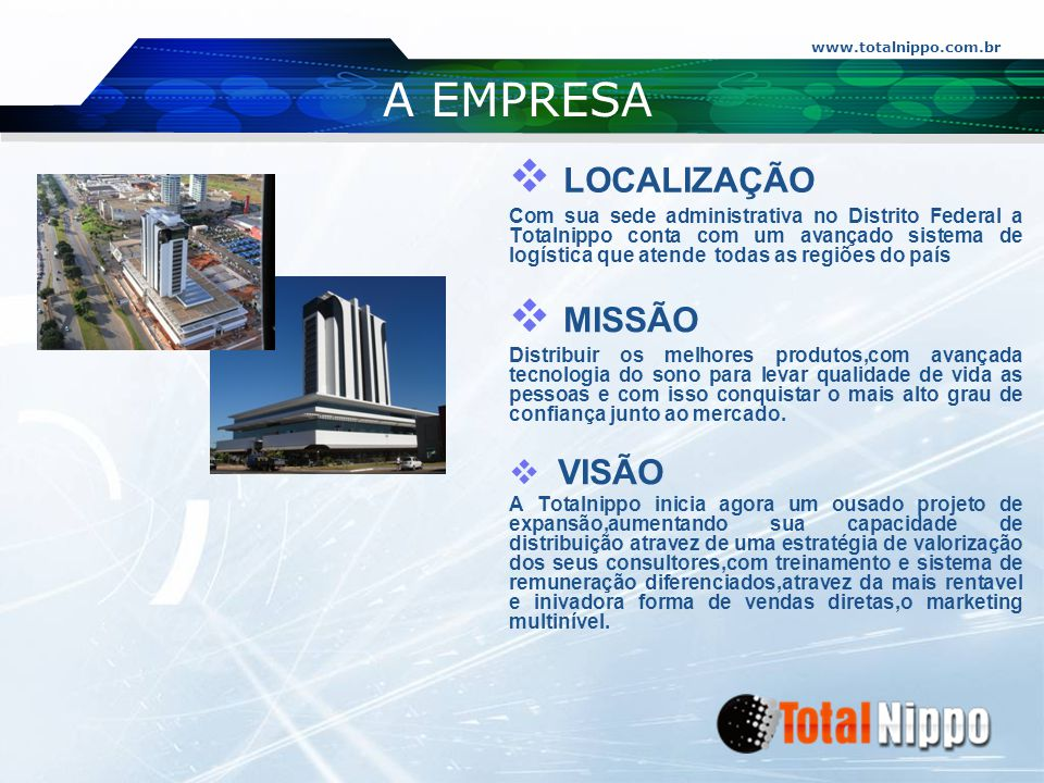 www.totalnippo.com.br A EMPRESA  MISSÃO Distribuir os melhores produtos,com avançada tecnologia do sono para levar qualidade de vida as pessoas e com