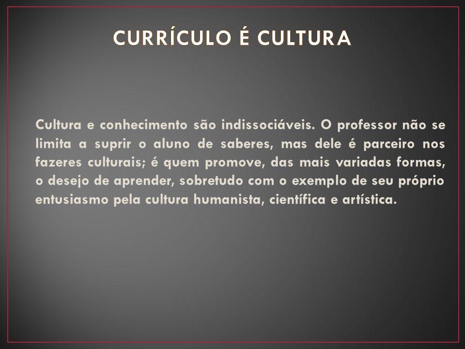 Cultura e conhecimento são indissociáveis. O professor não se limita a suprir o aluno de saberes, mas dele é parceiro nos fazeres culturais; é quem pr