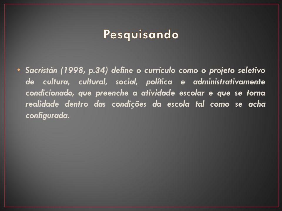 Sacristán (1998, p.34) define o currículo como o projeto seletivo de cultura, cultural, social, política e administrativamente condicionado, que preen