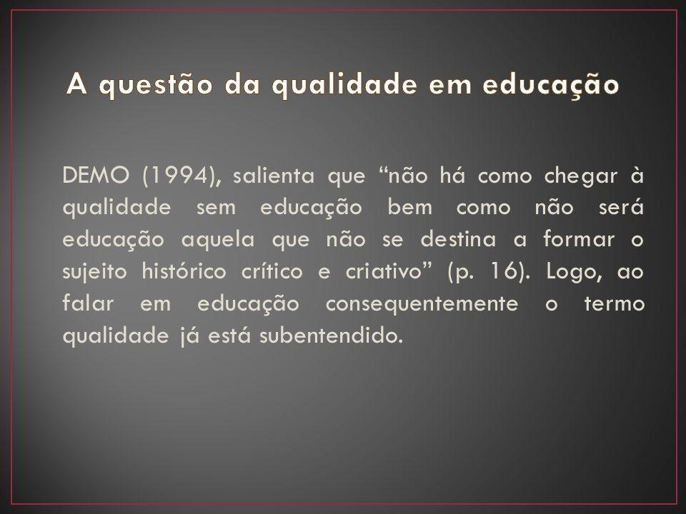 """DEMO (1994), salienta que """"não há como chegar à qualidade sem educação bem como não será educação aquela que não se destina a formar o sujeito históri"""