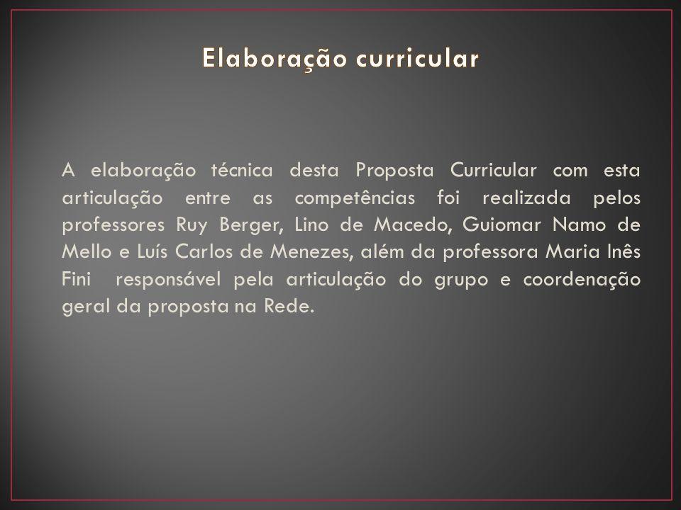 A elaboração técnica desta Proposta Curricular com esta articulação entre as competências foi realizada pelos professores Ruy Berger, Lino de Macedo,