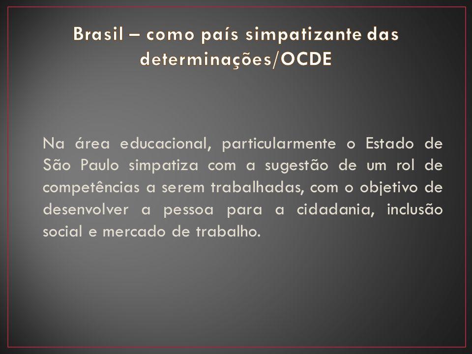 Na área educacional, particularmente o Estado de São Paulo simpatiza com a sugestão de um rol de competências a serem trabalhadas, com o objetivo de d