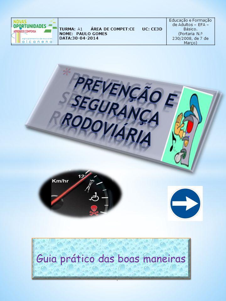Guia prático das boas maneiras TURMA: A1 ÁREA DE COMPET:CE UC: CE3D NOME: PAULO GOMES DATA:30-04-2014 Educação e Formação de Adultos – EFA – Básico. (