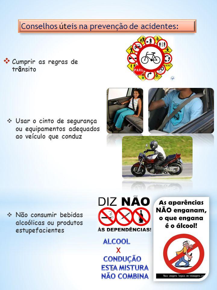  Cumprir as regras de trânsito Conselhos úteis na prevenção de acidentes: 2  Usar o cinto de segurança ou equipamentos adequados ao veículo que cond