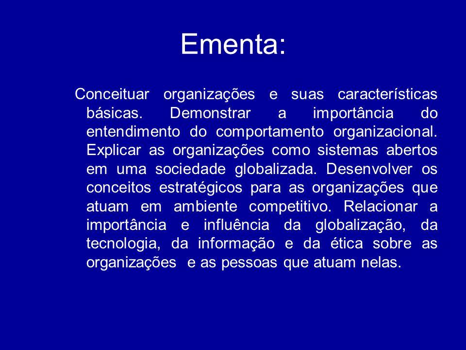 Ementa: Conceituar organizações e suas características básicas. Demonstrar a importância do entendimento do comportamento organizacional. Explicar as