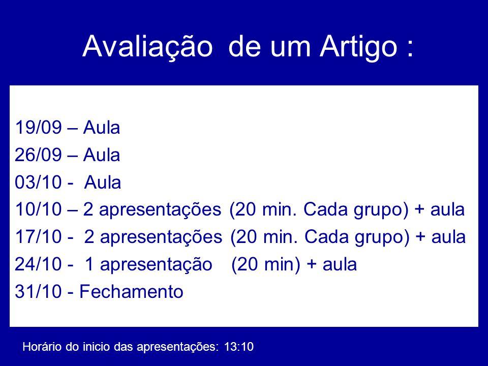 Avaliação de um Artigo : 19/09 – Aula 26/09 – Aula 03/10 - Aula 10/10 – 2 apresentações (20 min. Cada grupo) + aula 17/10 - 2 apresentações (20 min. C