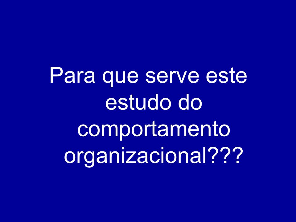 Para que serve este estudo do comportamento organizacional???