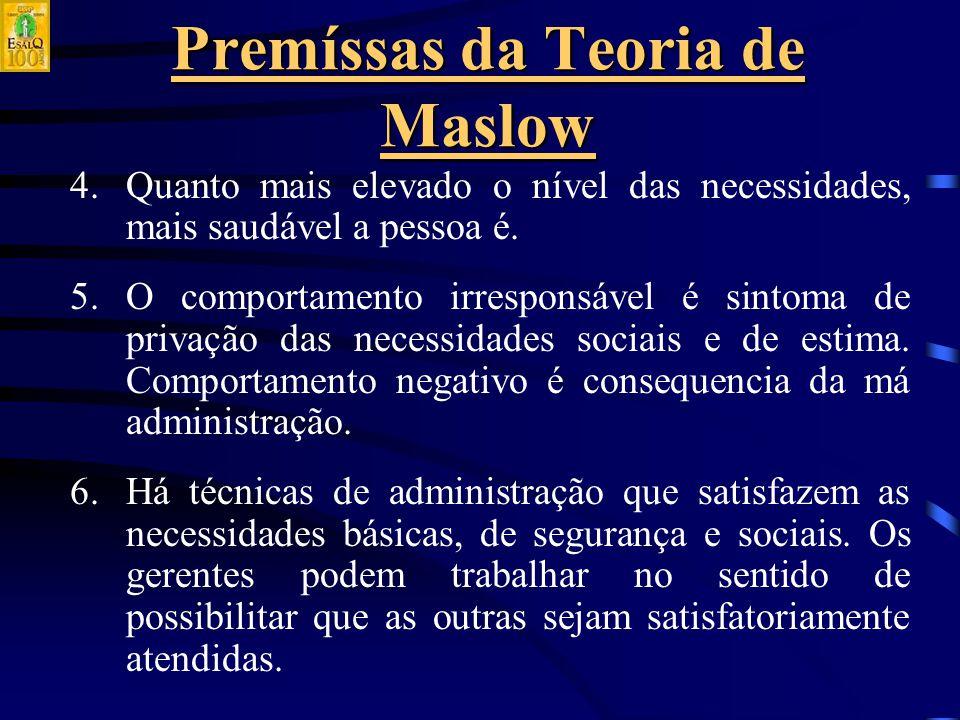 Premíssas da Teoria de Maslow 4.Quanto mais elevado o nível das necessidades, mais saudável a pessoa é.
