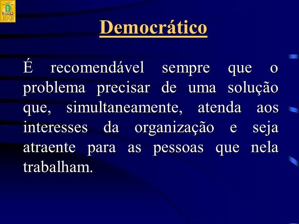 Democrático É recomendável sempre que o problema precisar de uma solução que, simultaneamente, atenda aos interesses da organização e seja atraente para as pessoas que nela trabalham.