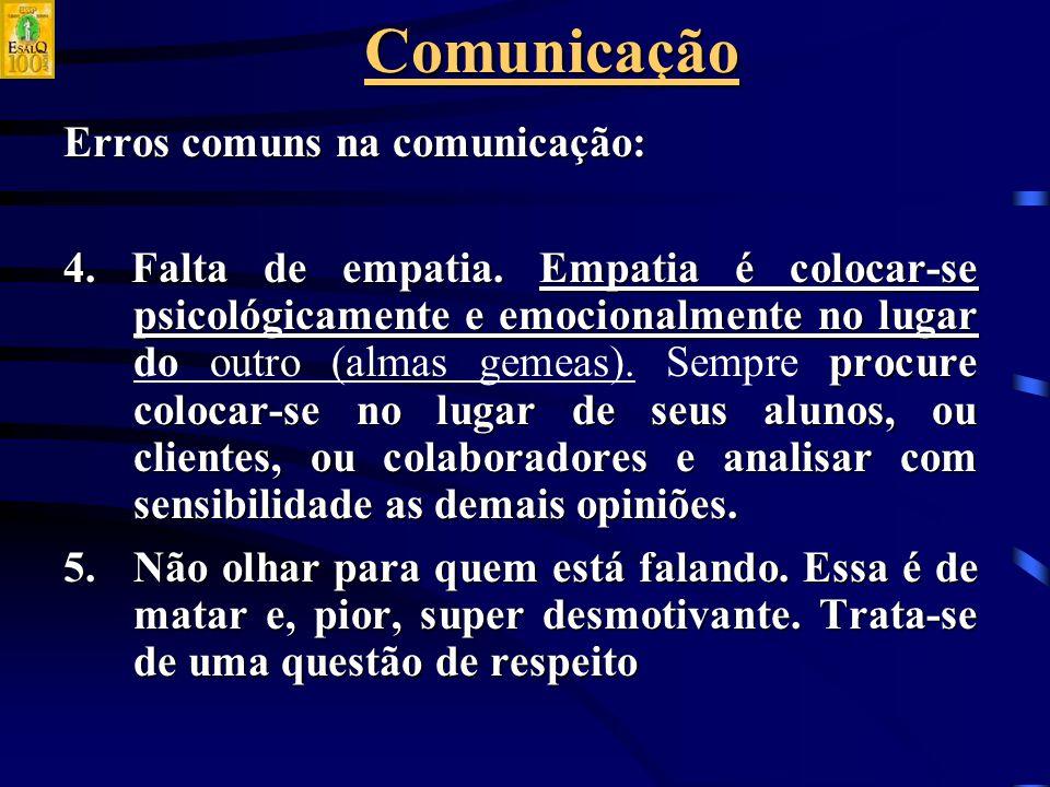 Comunicação Erros comuns na comunicação: 4.Falta de empatia.