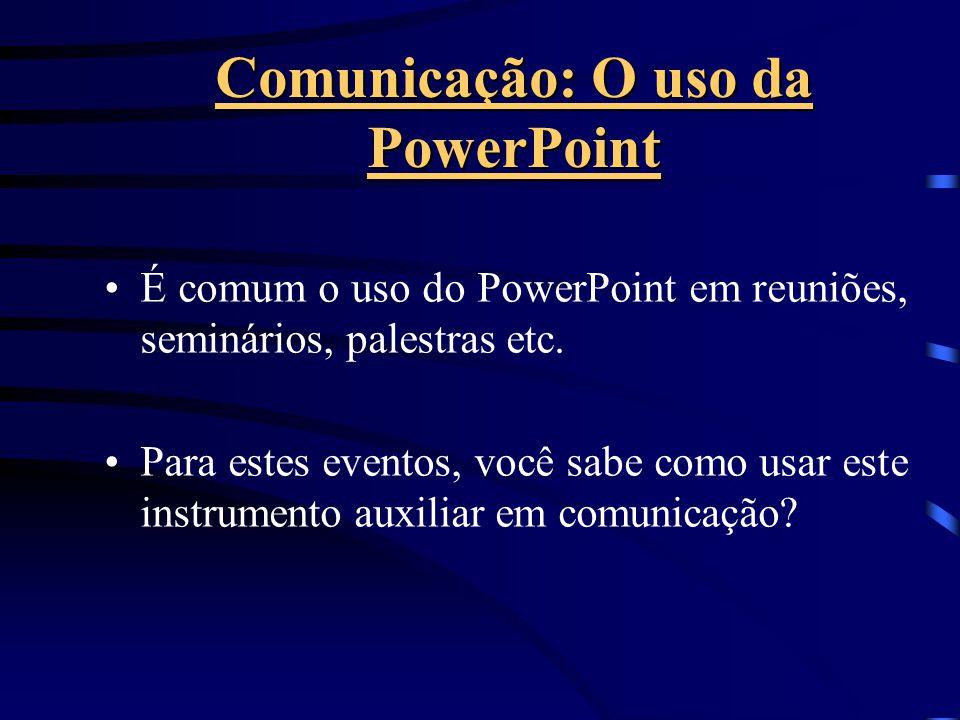 É comum o uso do PowerPoint em reuniões, seminários, palestras etc.