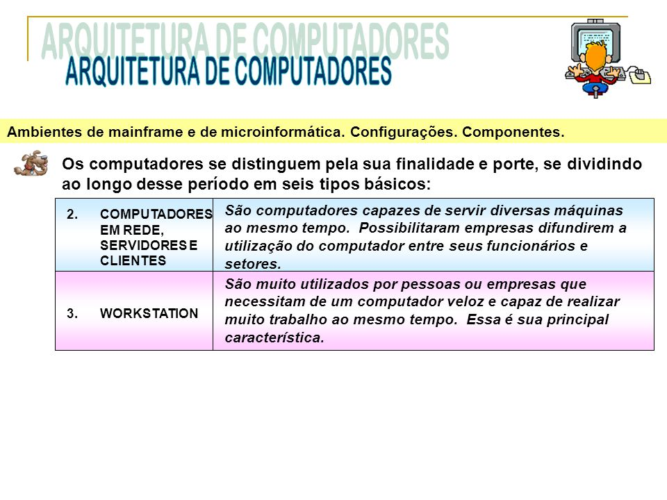 Ambientes de mainframe e de microinformática. Configurações. Componentes. Os computadores se distinguem pela sua finalidade e porte, se dividindo ao l