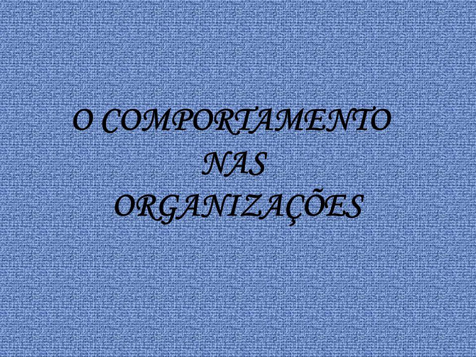 O COMPORTAMENTO NAS ORGANIZAÇÕES