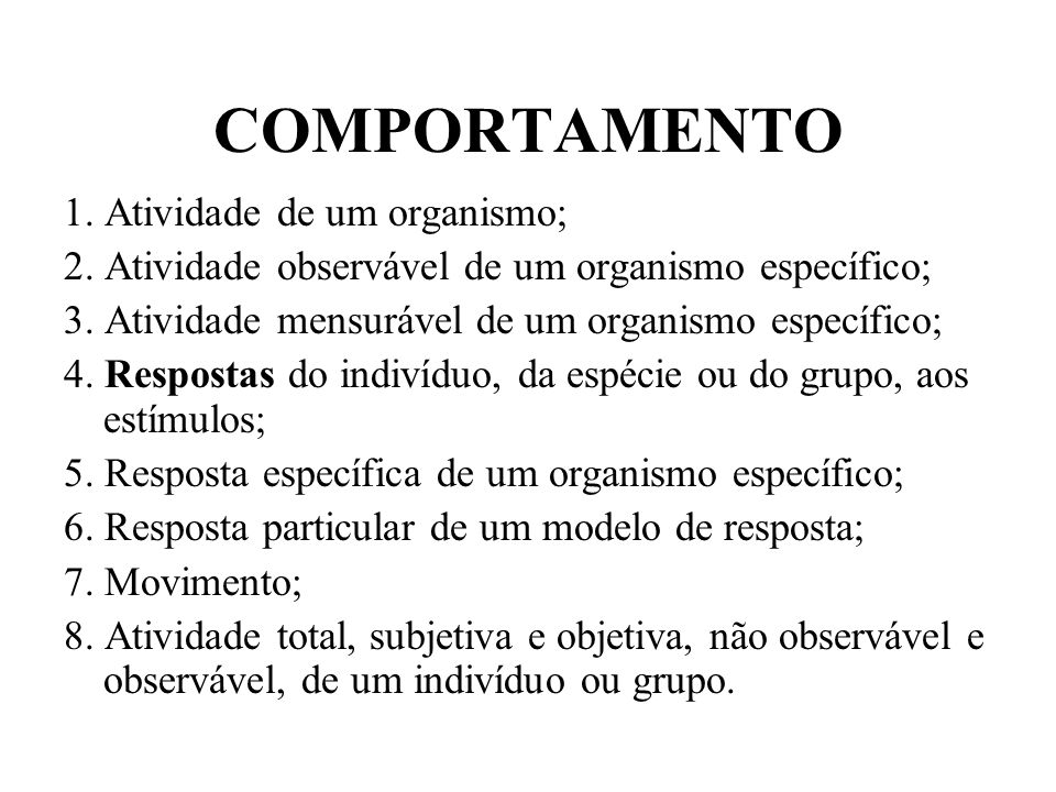 COMPORTAMENTO 1. Atividade de um organismo; 2. Atividade observável de um organismo específico; 3. Atividade mensurável de um organismo específico; 4.