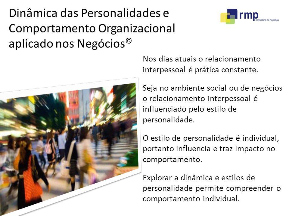 Dinâmica das Personalidades e Comportamento Organizacional aplicado nos Negócios © Nos dias atuais o relacionamento interpessoal é prática constante.