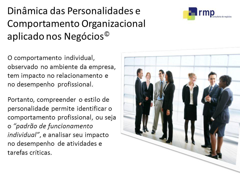 Dinâmica das Personalidades e Comportamento Organizacional aplicado nos Negócios © O comportamento individual, observado no ambiente da empresa, tem impacto no relacionamento e no desempenho profissional.