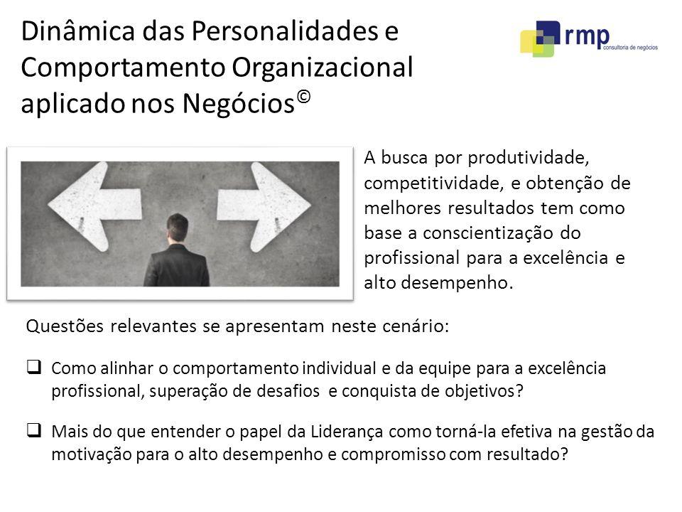 Dinâmica das Personalidades e Comportamento Organizacional aplicado nos Negócios © A busca por produtividade, competitividade, e obtenção de melhores resultados tem como base a conscientização do profissional para a excelência e alto desempenho.