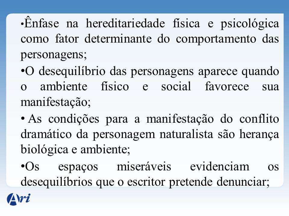 Ênfase na hereditariedade física e psicológica como fator determinante do comportamento das personagens; O desequilíbrio das personagens aparece quand