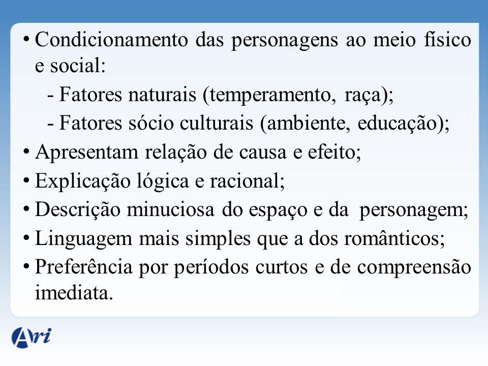 Condicionamento das personagens ao meio físico e social: -Fatores naturais (temperamento, raça); -Fatores sócio culturais (ambiente, educação); Aprese