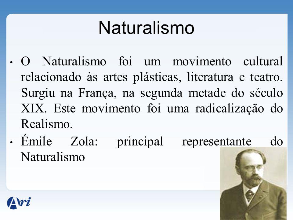 Naturalismo O Naturalismo foi um movimento cultural relacionado às artes plásticas, literatura e teatro. Surgiu na França, na segunda metade do século