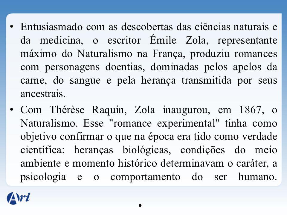 Entusiasmado com as descobertas das ciências naturais e da medicina, o escritor Émile Zola, representante máximo do Naturalismo na França, produziu ro