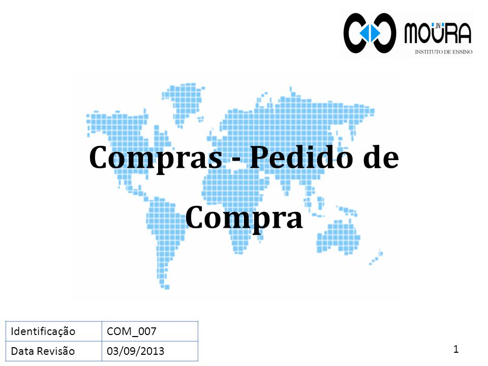 Compras - Pedido de Compra 1 IdentificaçãoCOM_007 Data Revisão03/09/2013