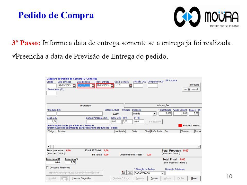 10 Pedido de Compra 3º Passo: Informe a data de entrega somente se a entrega já foi realizada. Preencha a data de Previsão de Entrega do pedido.