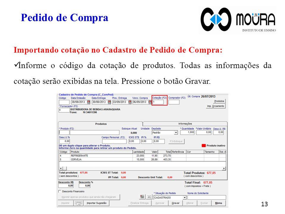 13 Importando cotação no Cadastro de Pedido de Compra: Informe o código da cotação de produtos. Todas as informações da cotação serão exibidas na tela
