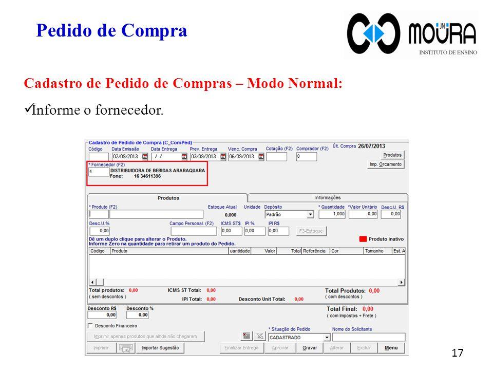 17 Pedido de Compra Cadastro de Pedido de Compras – Modo Normal: Informe o fornecedor.