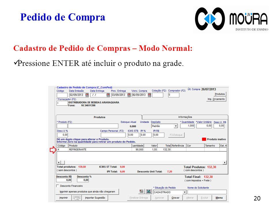 20 Pedido de Compra Cadastro de Pedido de Compras – Modo Normal: Pressione ENTER até incluir o produto na grade.