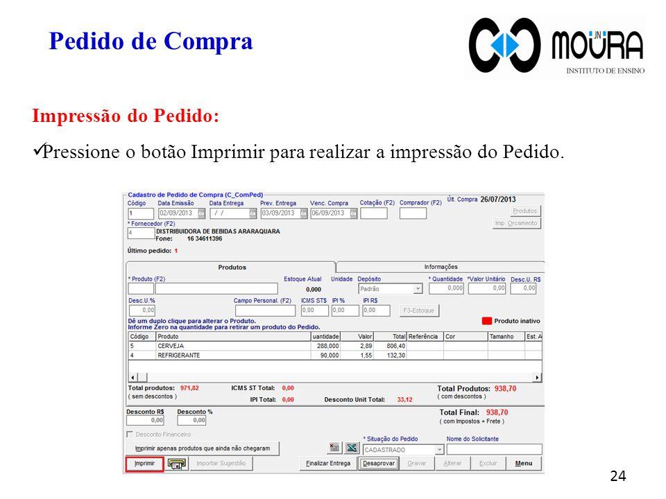 24 Pedido de Compra Impressão do Pedido: Pressione o botão Imprimir para realizar a impressão do Pedido.