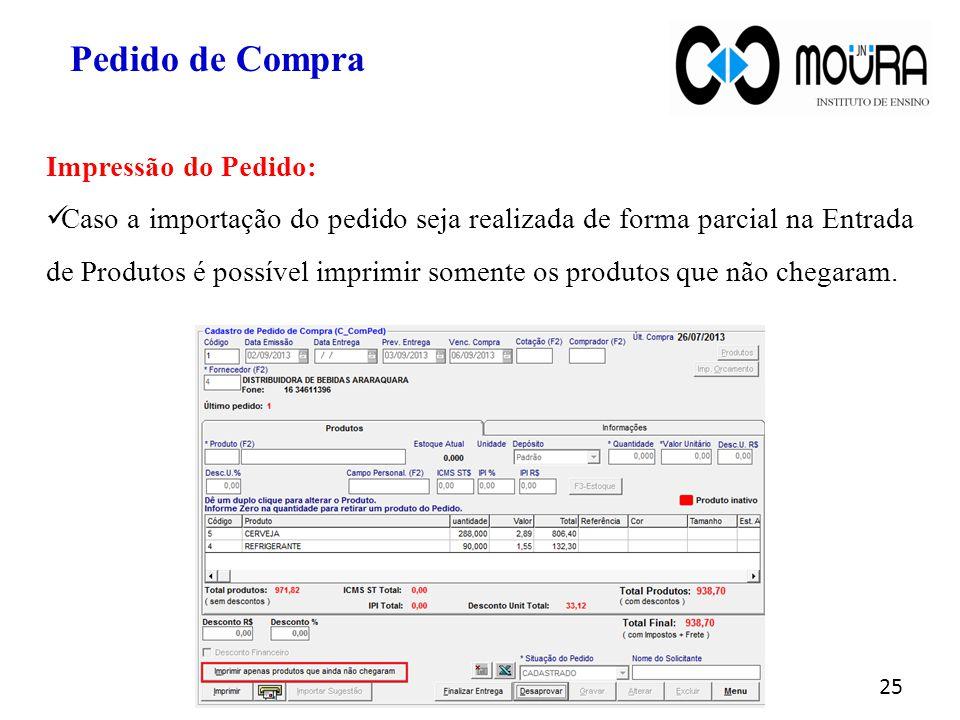 25 Impressão do Pedido: Caso a importação do pedido seja realizada de forma parcial na Entrada de Produtos é possível imprimir somente os produtos que