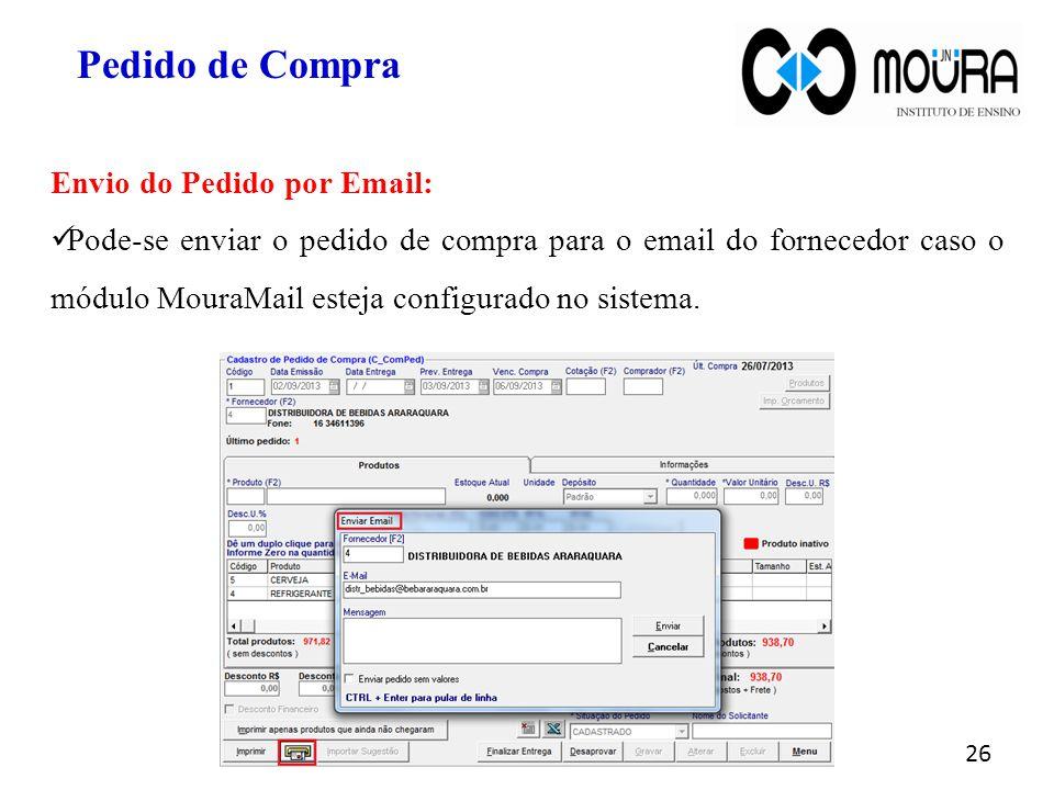 26 Pedido de Compra Envio do Pedido por Email: Pode-se enviar o pedido de compra para o email do fornecedor caso o módulo MouraMail esteja configurado