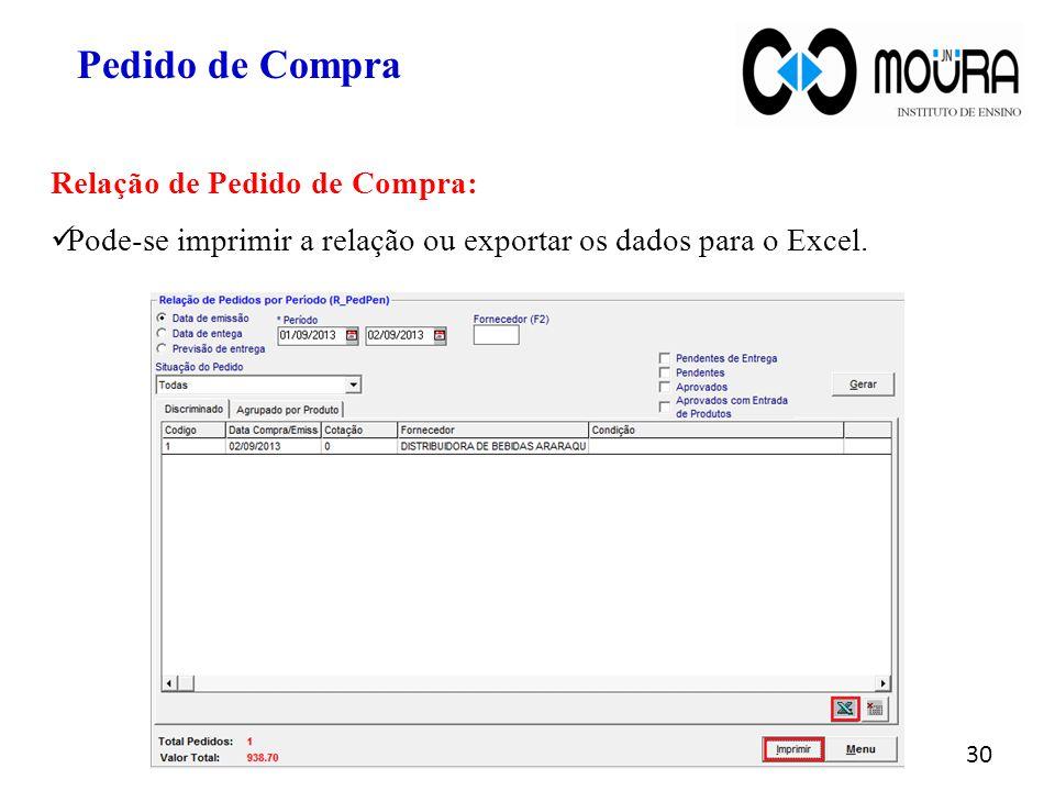 30 Pedido de Compra Relação de Pedido de Compra: Pode-se imprimir a relação ou exportar os dados para o Excel.