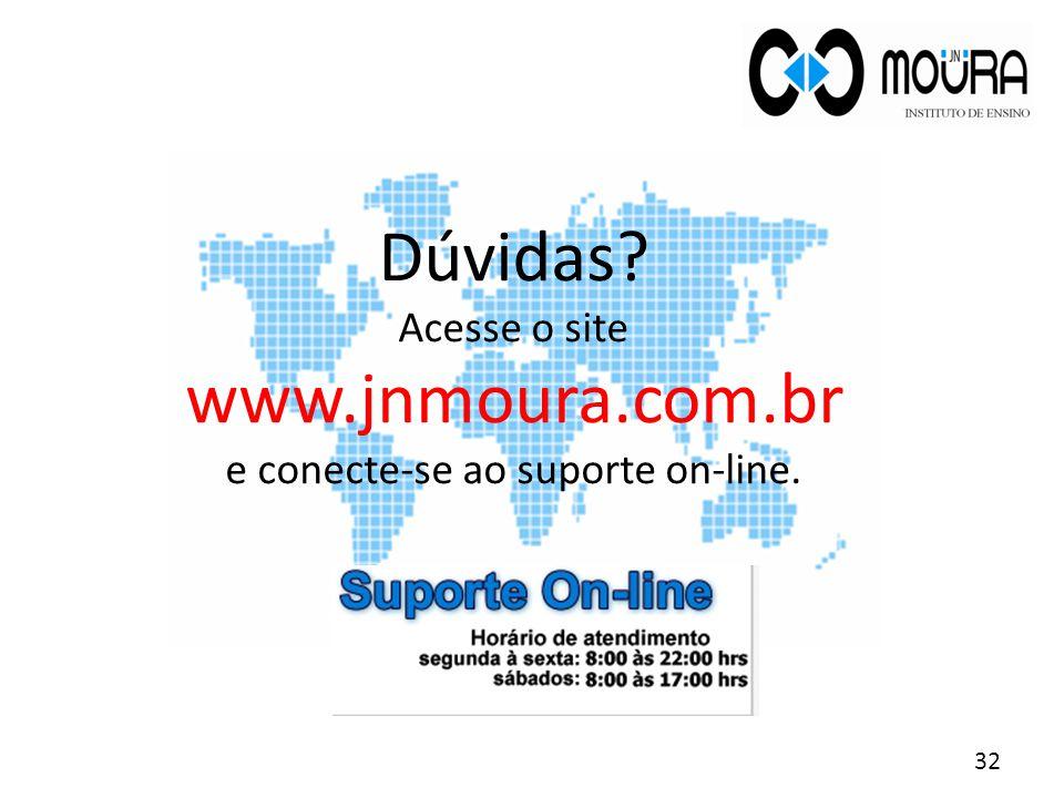 Dúvidas? Acesse o site www.jnmoura.com.br e conecte-se ao suporte on-line. 32