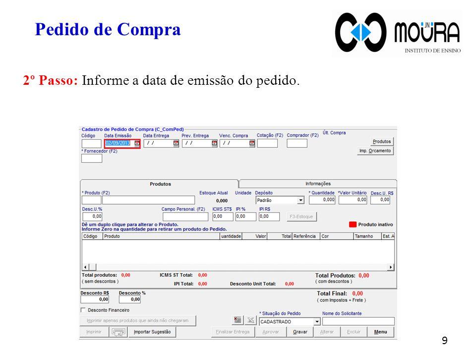 2º Passo: Informe a data de emissão do pedido. 9 Pedido de Compra