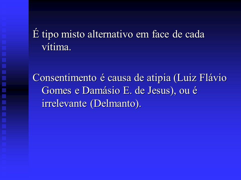 É tipo misto alternativo em face de cada vítima. Consentimento é causa de atipia (Luiz Flávio Gomes e Damásio E. de Jesus), ou é irrelevante (Delmanto