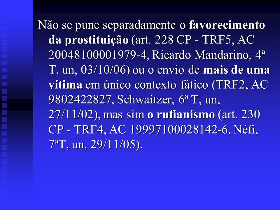 Não se pune separadamente o favorecimento da prostituição (art. 228 CP - TRF5, AC 20048100001979-4, Ricardo Mandarino, 4ª T, un, 03/10/06) ou o envio