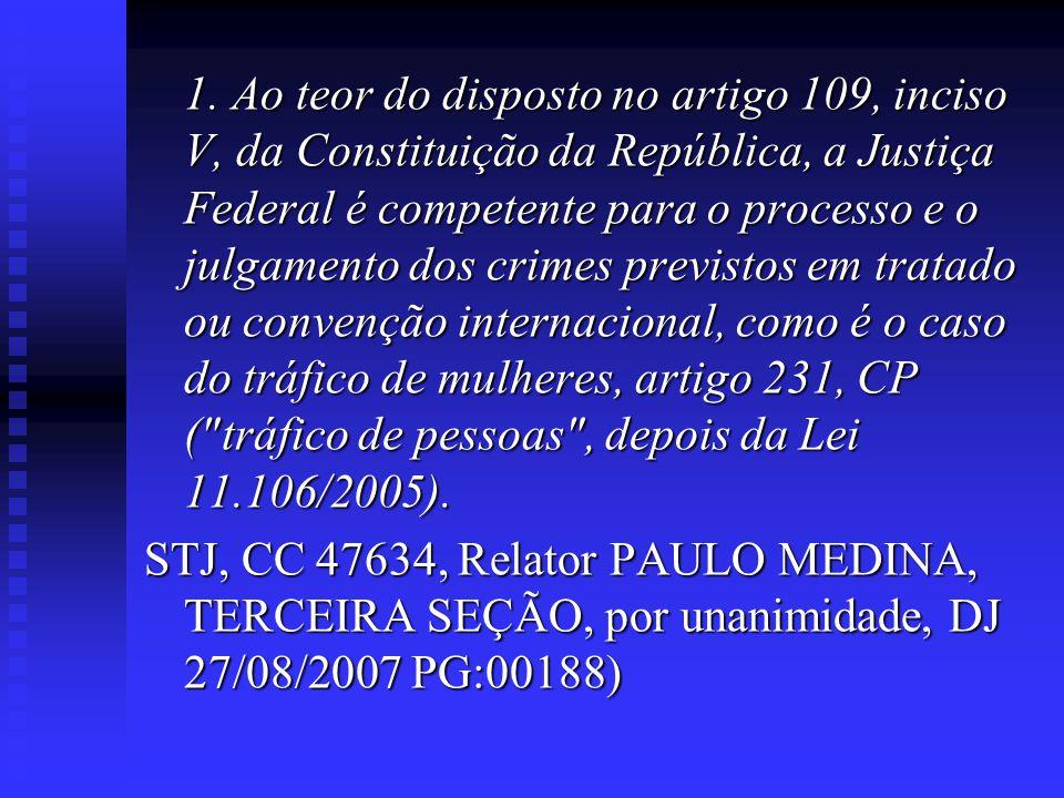 1. Ao teor do disposto no artigo 109, inciso V, da Constituição da República, a Justiça Federal é competente para o processo e o julgamento dos crimes