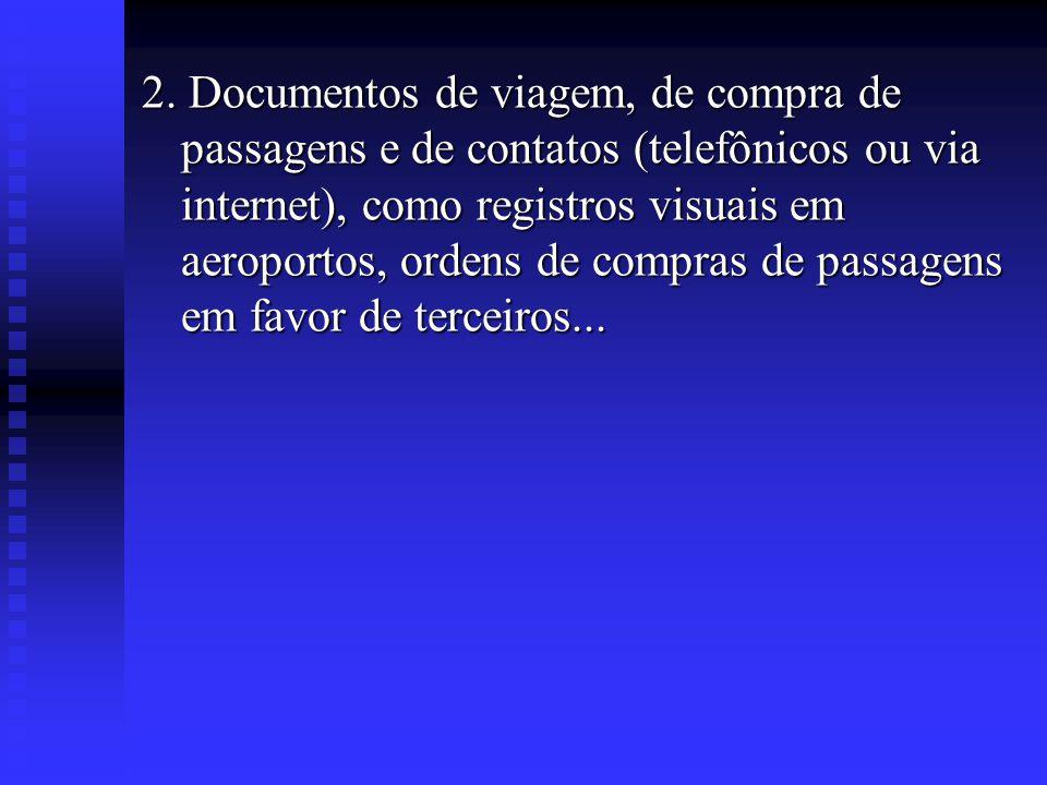 2. Documentos de viagem, de compra de passagens e de contatos (telefônicos ou via internet), como registros visuais em aeroportos, ordens de compras d