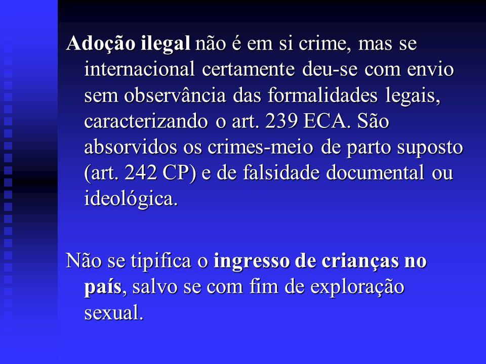 Adoção ilegal não é em si crime, mas se internacional certamente deu-se com envio sem observância das formalidades legais, caracterizando o art. 239 E