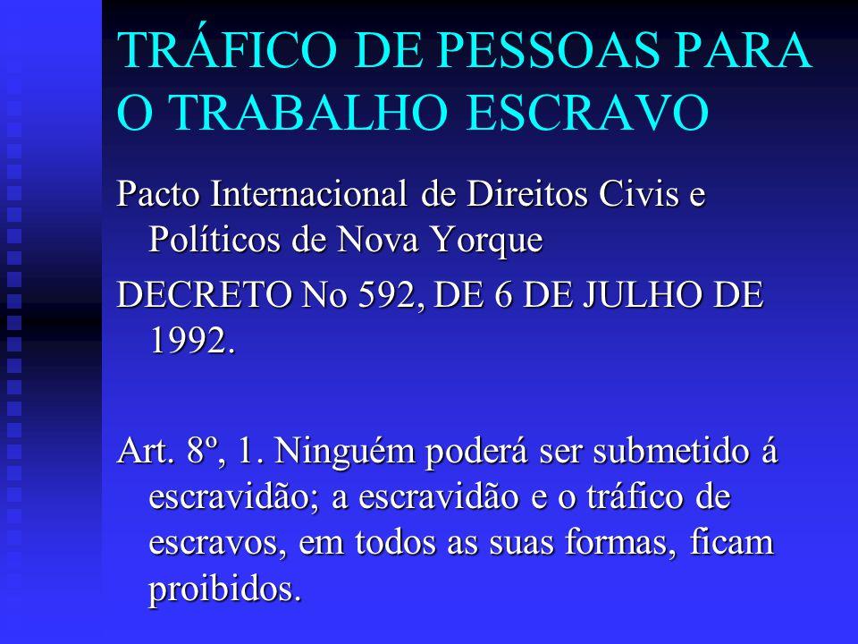 TRÁFICO DE PESSOAS PARA O TRABALHO ESCRAVO Pacto Internacional de Direitos Civis e Políticos de Nova Yorque DECRETO No 592, DE 6 DE JULHO DE 1992. Art