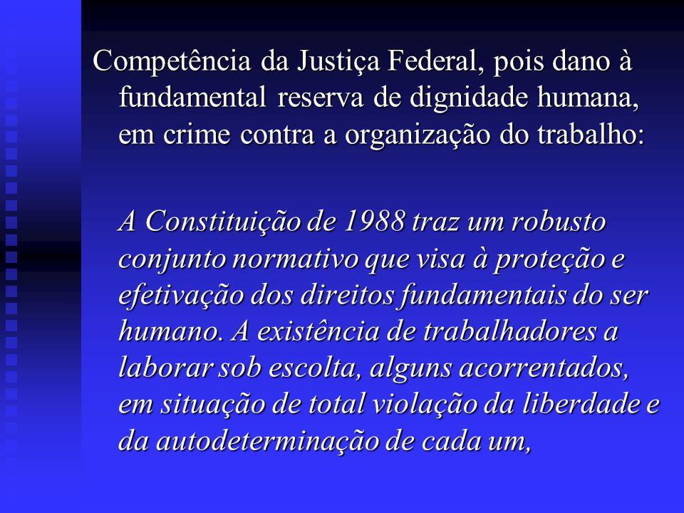 Competência da Justiça Federal, pois dano à fundamental reserva de dignidade humana, em crime contra a organização do trabalho: A Constituição de 1988