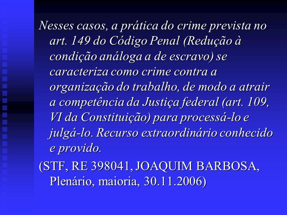 Nesses casos, a prática do crime prevista no art. 149 do Código Penal (Redução à condição análoga a de escravo) se caracteriza como crime contra a org