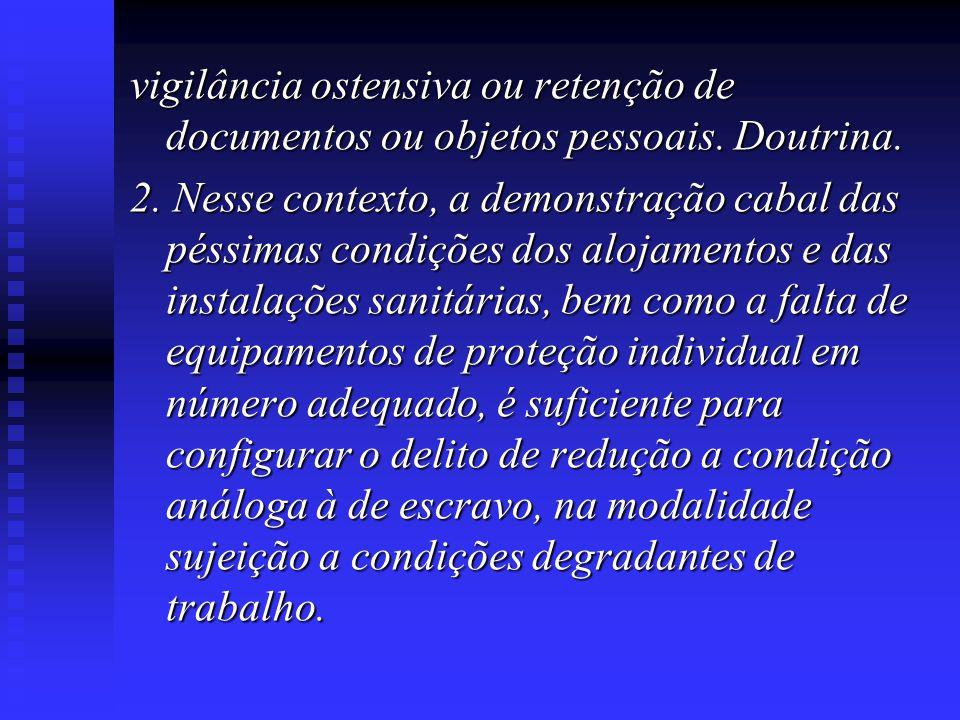 vigilância ostensiva ou retenção de documentos ou objetos pessoais. Doutrina. 2. Nesse contexto, a demonstração cabal das péssimas condições dos aloja