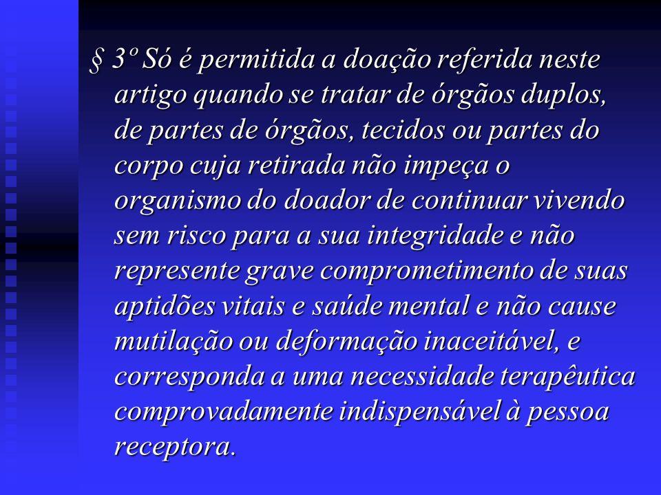 § 3º Só é permitida a doação referida neste artigo quando se tratar de órgãos duplos, de partes de órgãos, tecidos ou partes do corpo cuja retirada nã