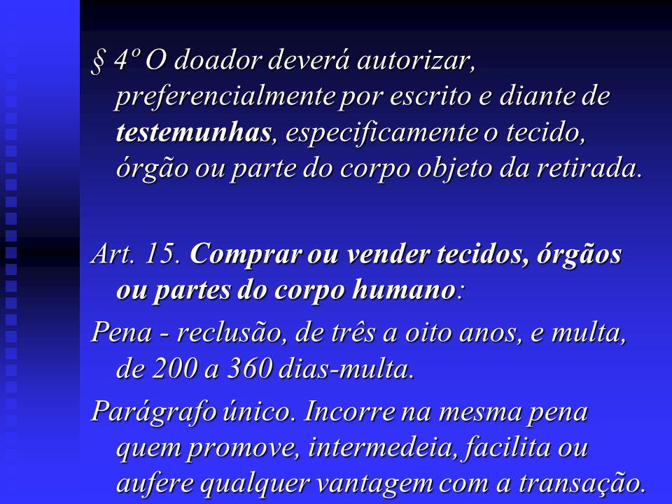 § 4º O doador deverá autorizar, preferencialmente por escrito e diante de testemunhas, especificamente o tecido, órgão ou parte do corpo objeto da ret