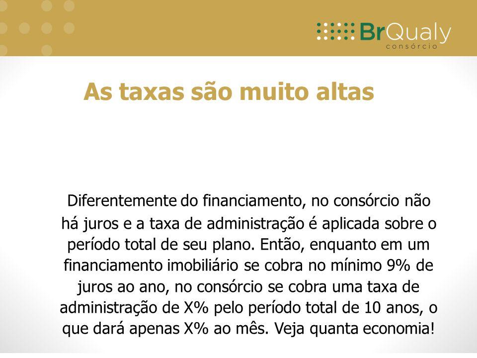 Diferentemente do financiamento, no consórcio não há juros e a taxa de administração é aplicada sobre o período total de seu plano. Então, enquanto em