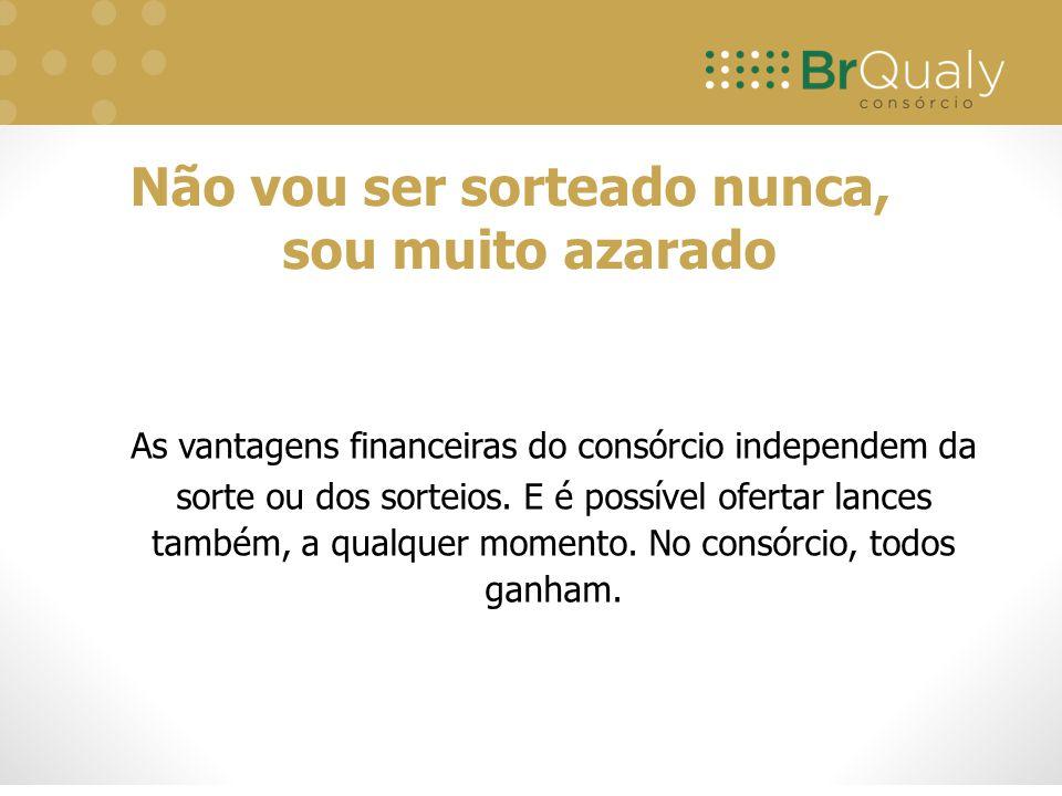 As vantagens financeiras do consórcio independem da sorte ou dos sorteios.
